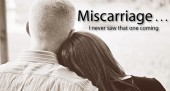 Miscarriage … I never saw that one coming