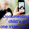 Documenting your child's growth… one video at a time!