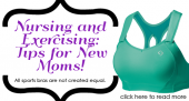 Nursing and Exercising: Tips for New Moms!