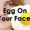 Egg On Your Face